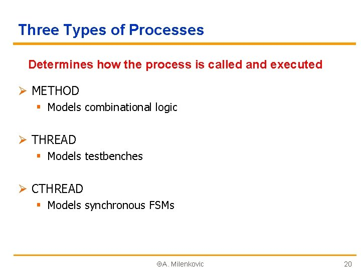 Three Types of Processes Determines how the process is called and executed Ø METHOD