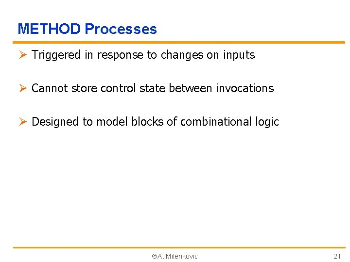 METHOD Processes Ø Triggered in response to changes on inputs Ø Cannot store control