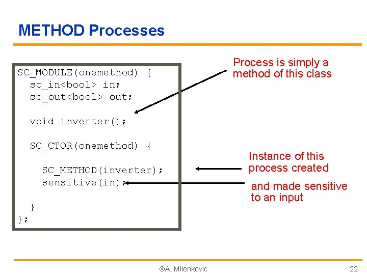 METHOD Processes Process is simply a method of this class SC_MODULE(onemethod) { sc_in<bool> in;
