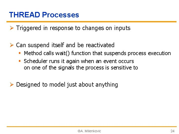THREAD Processes Ø Triggered in response to changes on inputs Ø Can suspend itself