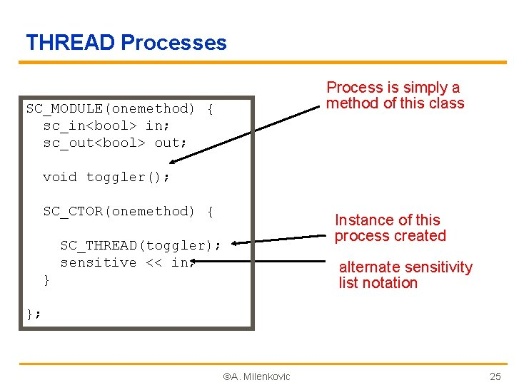 THREAD Processes Process is simply a method of this class SC_MODULE(onemethod) { sc_in<bool> in;