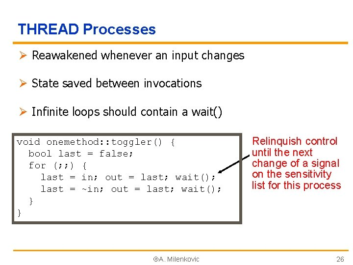 THREAD Processes Ø Reawakened whenever an input changes Ø State saved between invocations Ø