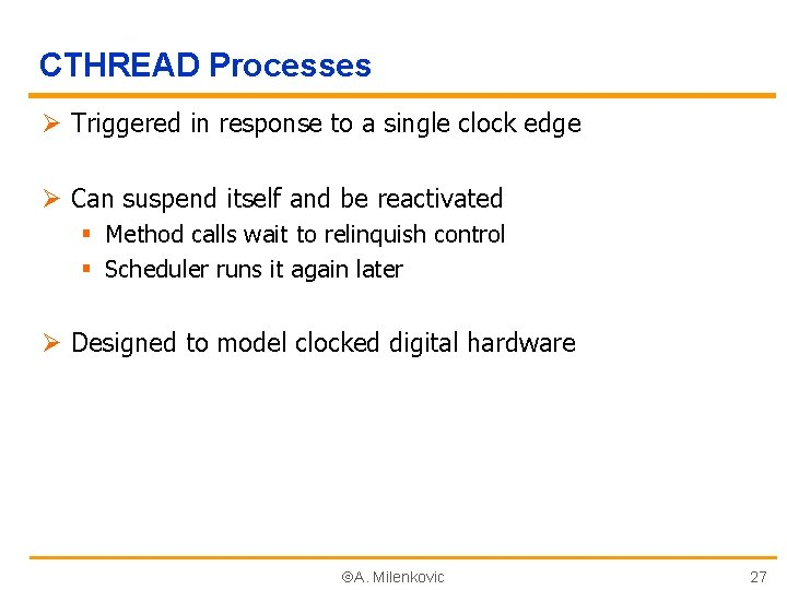 CTHREAD Processes Ø Triggered in response to a single clock edge Ø Can suspend