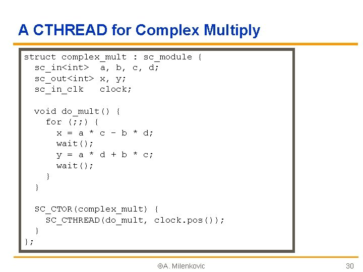 A CTHREAD for Complex Multiply struct complex_mult : sc_module { sc_in<int> a, b, c,