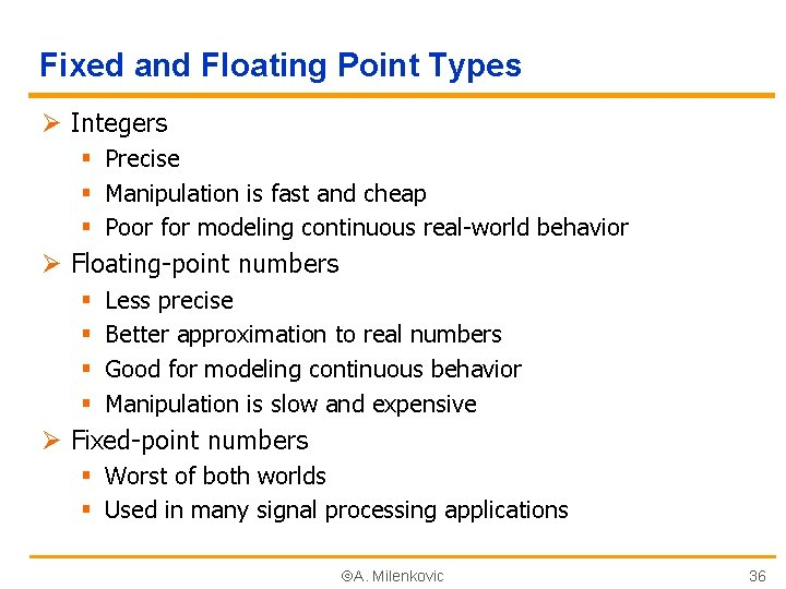 Fixed and Floating Point Types Ø Integers § Precise § Manipulation is fast and