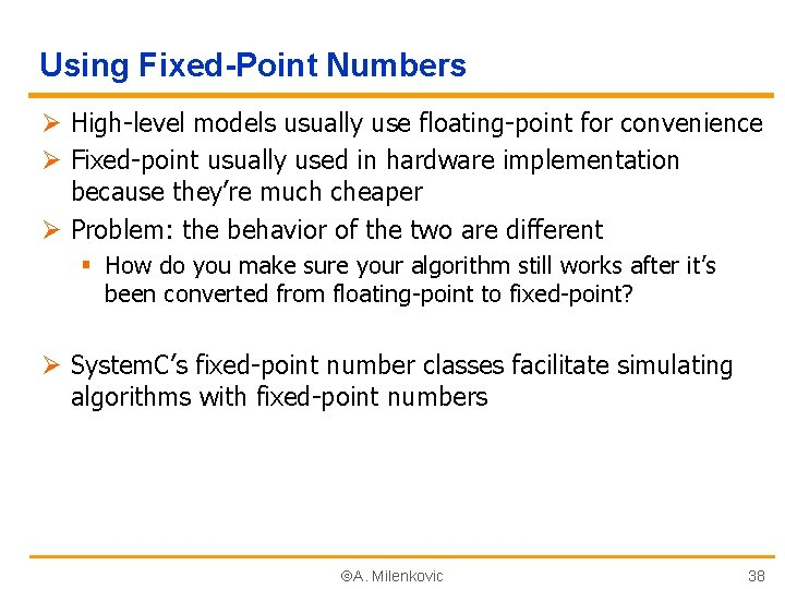 Using Fixed-Point Numbers Ø High-level models usually use floating-point for convenience Ø Fixed-point usually