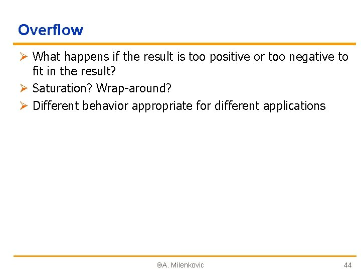 Overflow Ø What happens if the result is too positive or too negative to