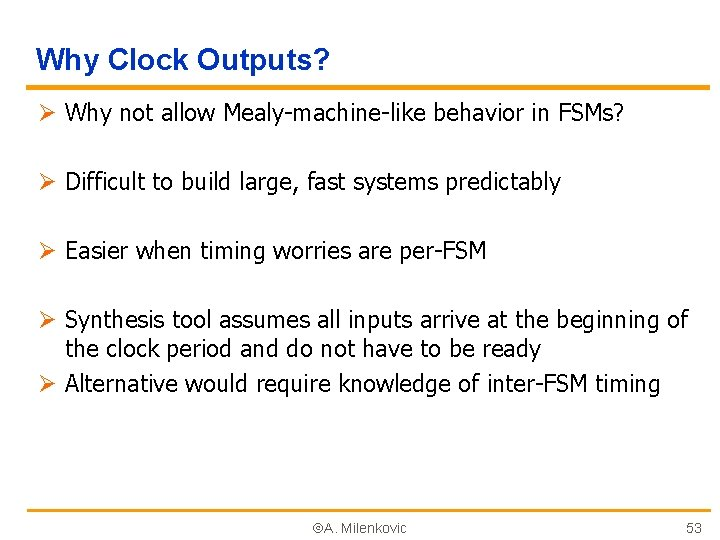 Why Clock Outputs? Ø Why not allow Mealy-machine-like behavior in FSMs? Ø Difficult to