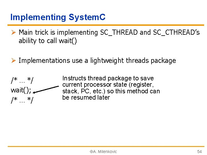 Implementing System. C Ø Main trick is implementing SC_THREAD and SC_CTHREAD's ability to call