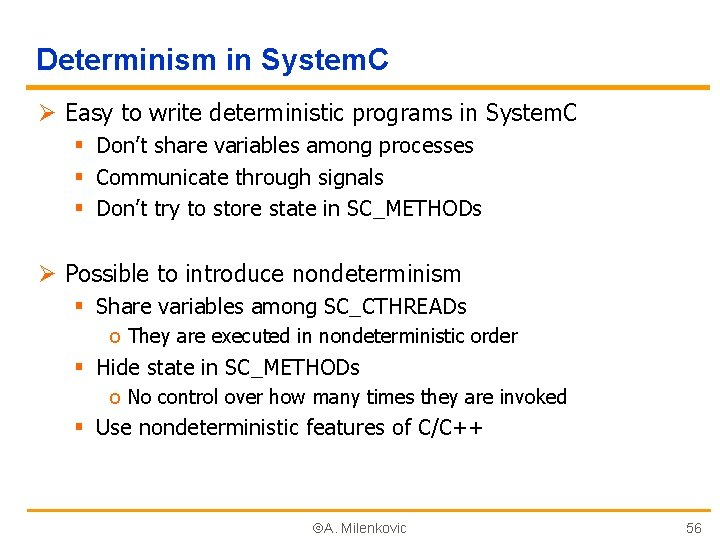 Determinism in System. C Ø Easy to write deterministic programs in System. C §