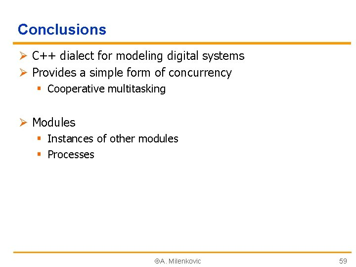 Conclusions Ø C++ dialect for modeling digital systems Ø Provides a simple form of