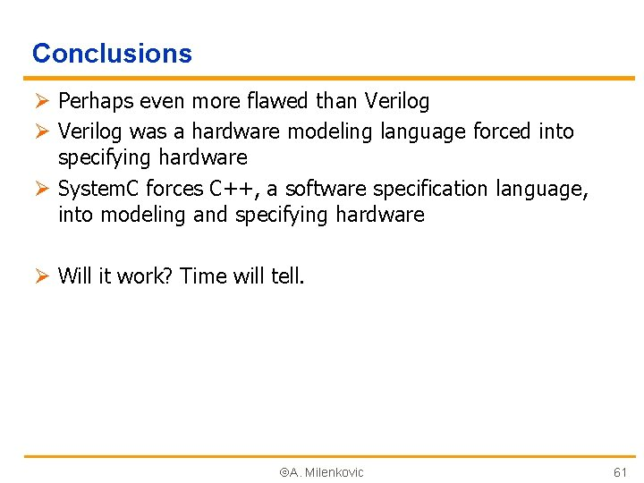 Conclusions Ø Perhaps even more flawed than Verilog Ø Verilog was a hardware modeling