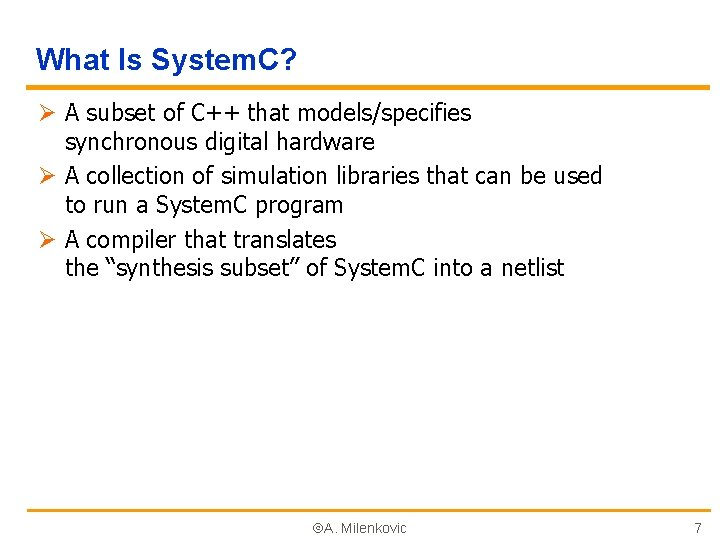 What Is System. C? Ø A subset of C++ that models/specifies synchronous digital hardware