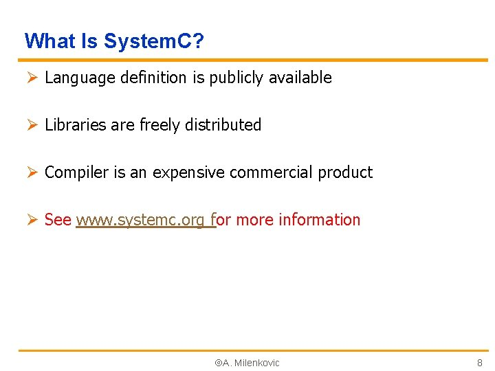 What Is System. C? Ø Language definition is publicly available Ø Libraries are freely