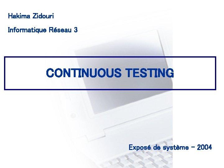 Hakima Zidouri CONSEIL & INGENIERIE Informatique Réseau 3 CONTINUOUS TESTING Exposé de système -