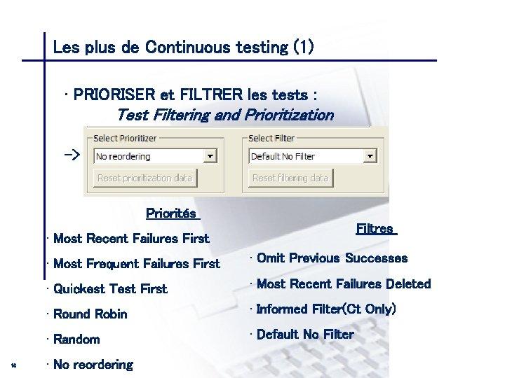 Les plus de Continuous testing (1) CONSEIL & INGENIERIE • PRIORISER et FILTRER les