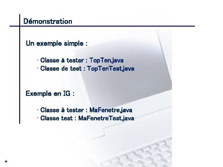 Démonstration CONSEIL & INGENIERIE Un exemple simple : • Classe à tester : Top.