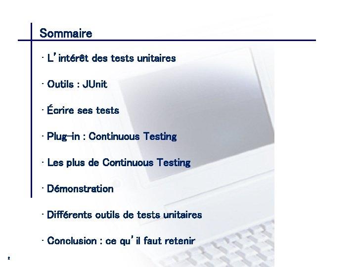 Sommaire CONSEIL & INGENIERIE • L'intérêt des tests unitaires • Outils : JUnit •
