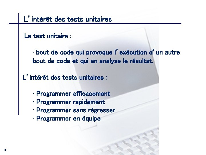 L'intérêt des tests unitaires CONSEIL & INGENIERIE Le test unitaire : • bout de