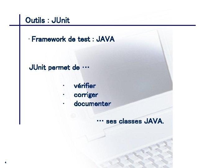 Outils : JUnit CONSEIL & INGENIERIE • Framework de test : JAVA JUnit permet