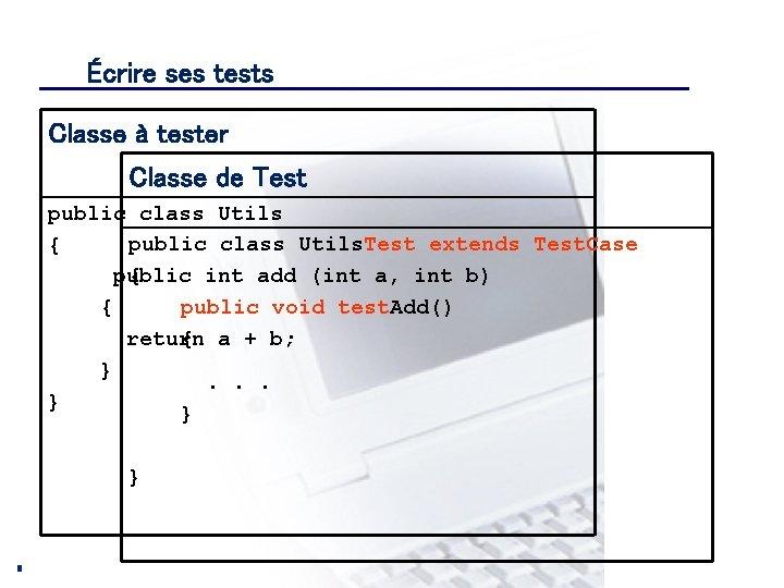 Écrire ses tests CONSEIL & INGENIERIE Classe à tester Classe de Test public class