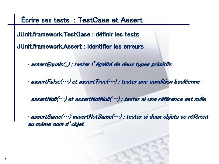 Écrire ses tests : Test. Case et Assert CONSEIL & INGENIERIE JUnit. framework. Test.