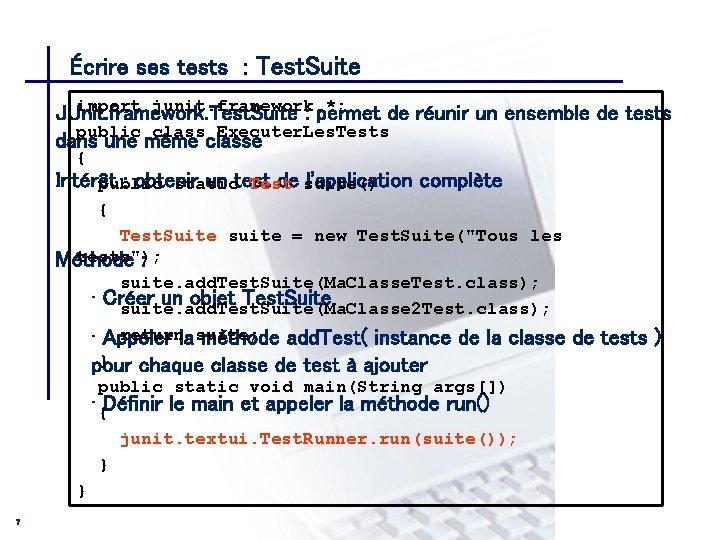 Écrire ses tests : Test. Suite CONSEIL & INGENIERIE import junit. framework. *; JUnit.