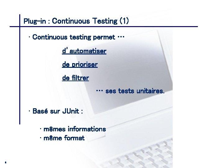 Plug-in : Continuous Testing (1) CONSEIL & INGENIERIE • Continuous testing permet … d'automatiser