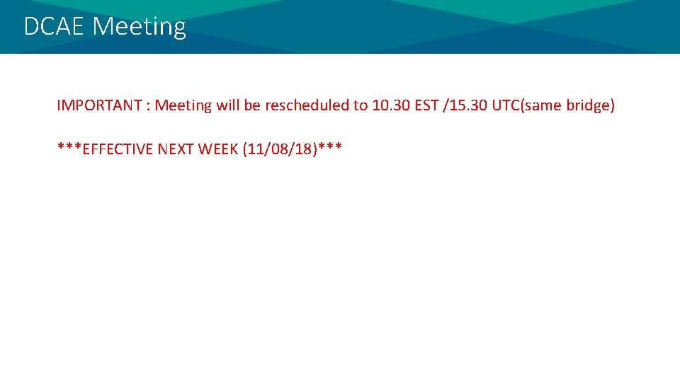 DCAE Meeting IMPORTANT : Meeting will be rescheduled to 10. 30 EST /15. 30