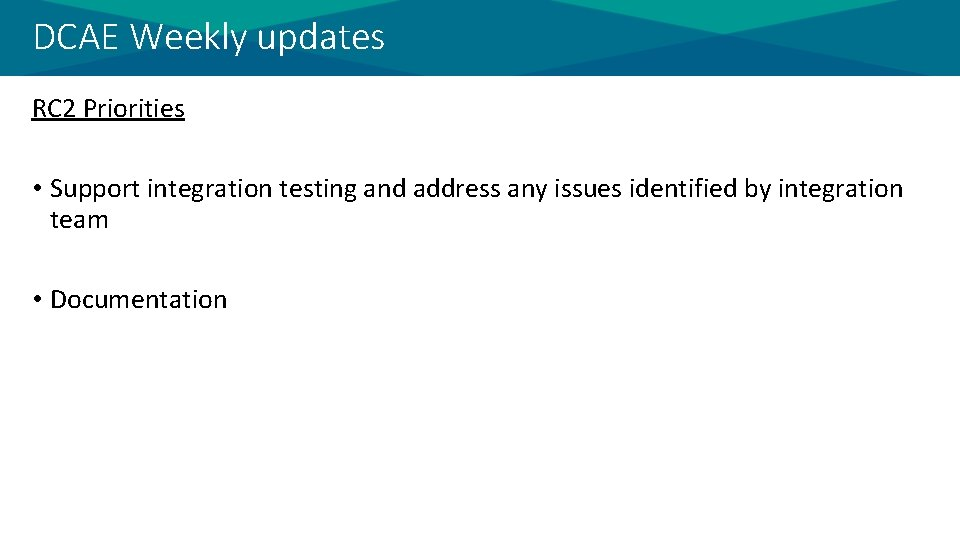 DCAE Weekly updates RC 2 Priorities • Support integration testing and address any issues