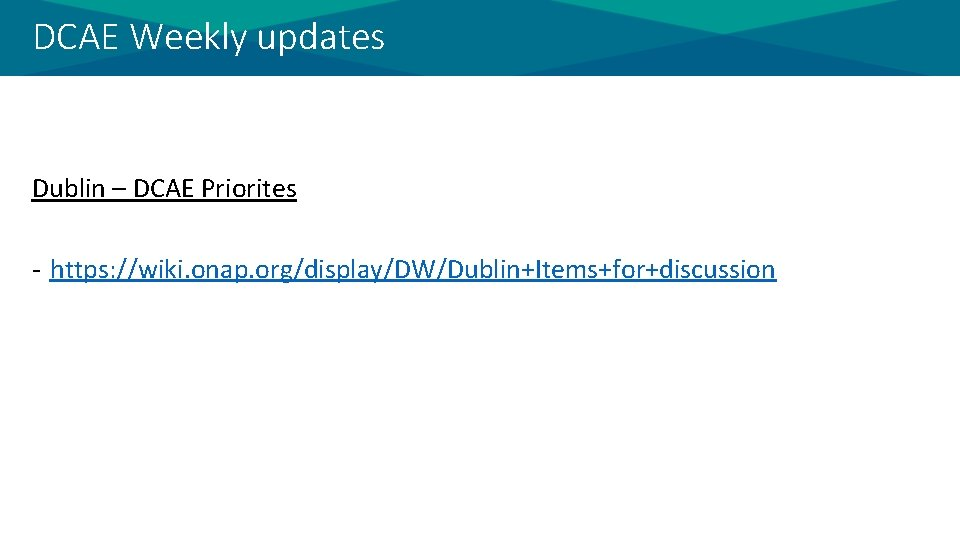 DCAE Weekly updates Dublin – DCAE Priorites - https: //wiki. onap. org/display/DW/Dublin+Items+for+discussion