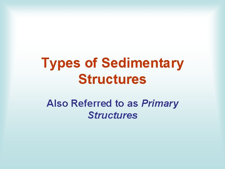 Types of Sedimentary Structures Also Referred to as Primary Structures
