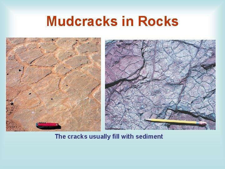 Mudcracks in Rocks The cracks usually fill with sediment