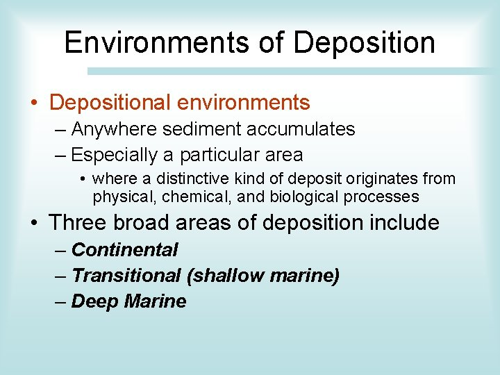 Environments of Deposition • Depositional environments – Anywhere sediment accumulates – Especially a particular