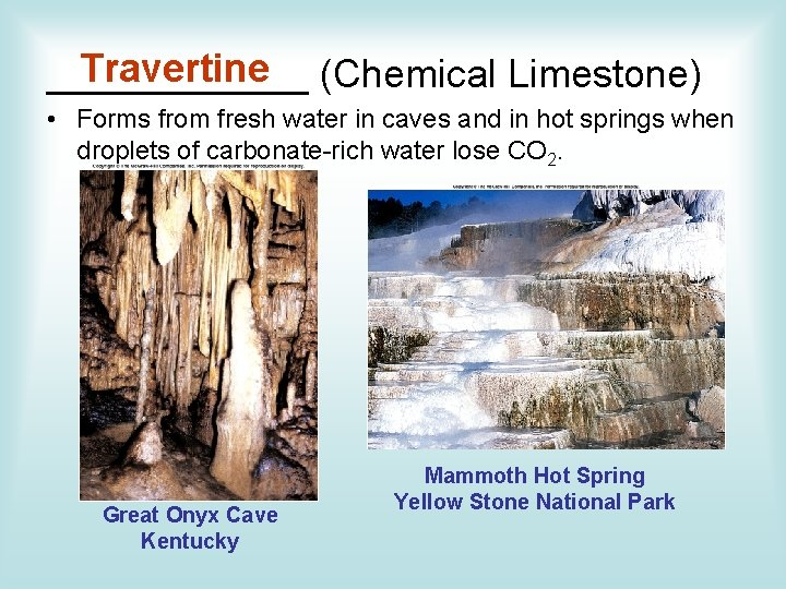 Travertine (Chemical Limestone) ______ • Forms from fresh water in caves and in hot