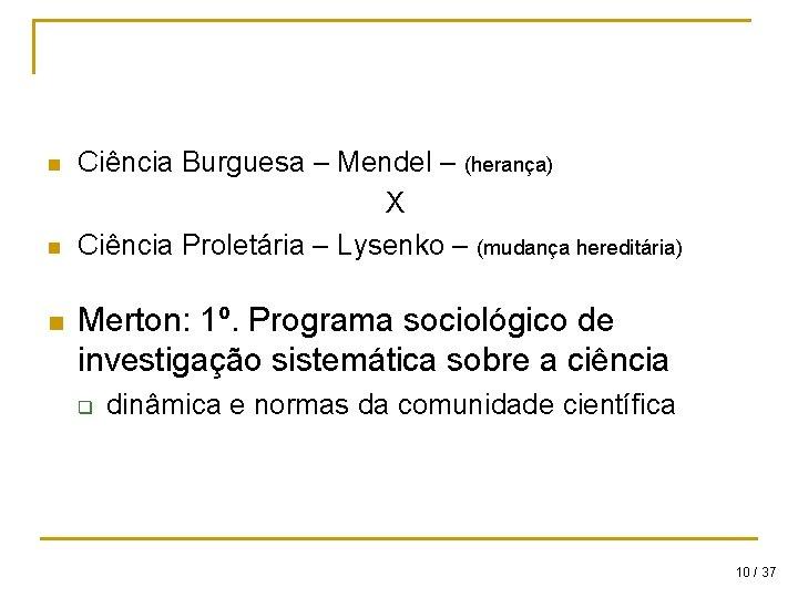 n n n Ciência Burguesa – Mendel – (herança) X Ciência Proletária – Lysenko