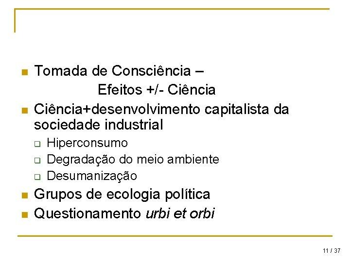 n n Tomada de Consciência – Efeitos +/- Ciência+desenvolvimento capitalista da sociedade industrial q