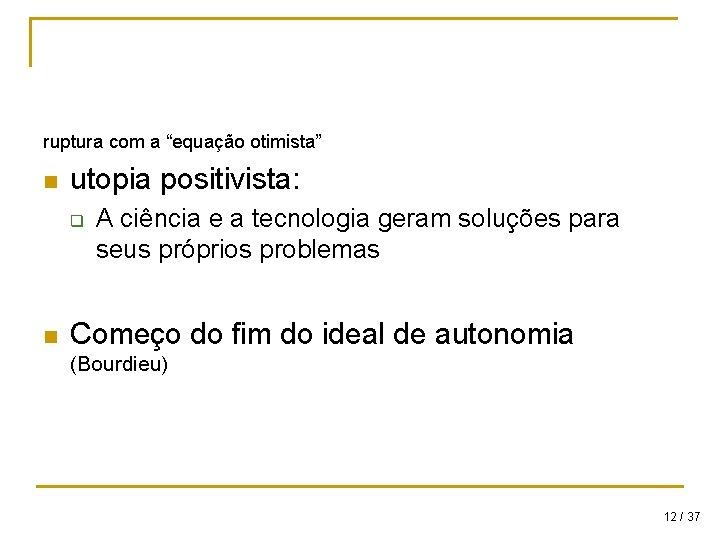 """ruptura com a """"equação otimista"""" n utopia positivista: q n A ciência e a"""