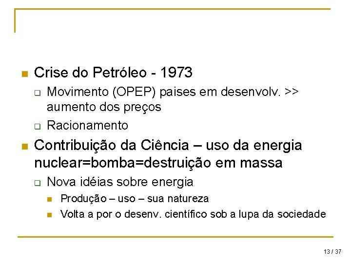 n Crise do Petróleo - 1973 q q n Movimento (OPEP) paises em desenvolv.