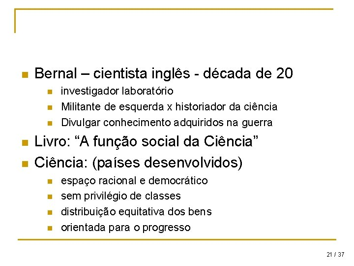 n Bernal – cientista inglês - década de 20 n n n investigador laboratório