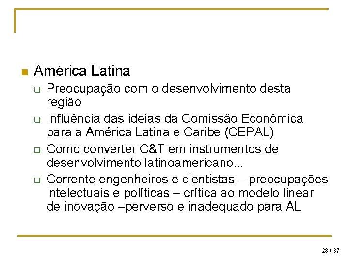 n América Latina q q Preocupação com o desenvolvimento desta região Influência das ideias