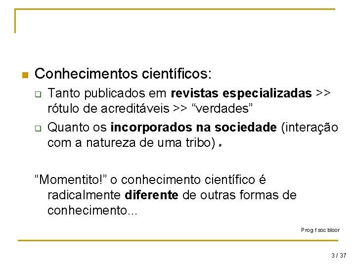 n Conhecimentos científicos: q q Tanto publicados em revistas especializadas >> rótulo de acreditáveis