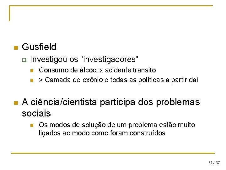 """n Gusfield q Investigou os """"investigadores"""" n n n Consumo de álcool x acidente"""