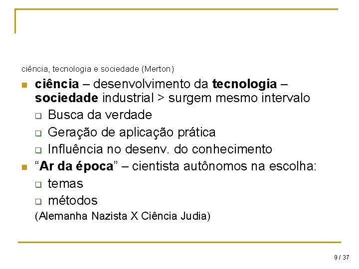 ciência, tecnologia e sociedade (Merton) n n ciência – desenvolvimento da tecnologia – sociedade