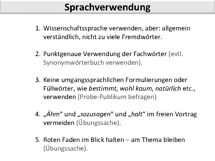 Sprachverwendung 1. Wissenschaftssprache verwenden, aber: allgemein verständlich, nicht zu viele Fremdwörter. 2. Punktgenaue Verwendung