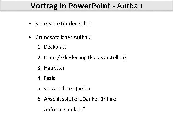 Vortrag in Power. Point - Aufbau • Klare Struktur der Folien • Grundsätzlicher Aufbau: