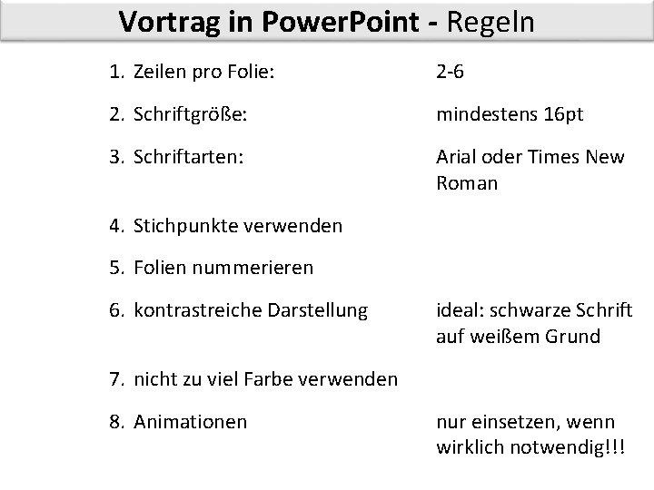 Vortrag in Power. Point - Regeln 1. Zeilen pro Folie: 2 -6 2. Schriftgröße: