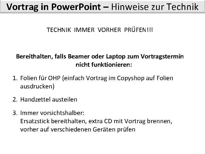 Vortrag in Power. Point – Hinweise zur Technik TECHNIK IMMER VORHER PRÜFEN!!! Bereithalten, falls