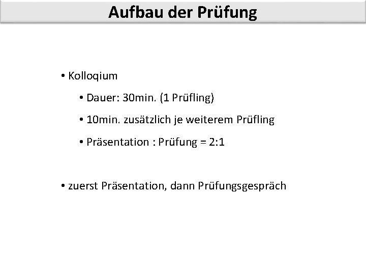Aufbau der Prüfung • Kolloqium • Dauer: 30 min. (1 Prüfling) • 10 min.