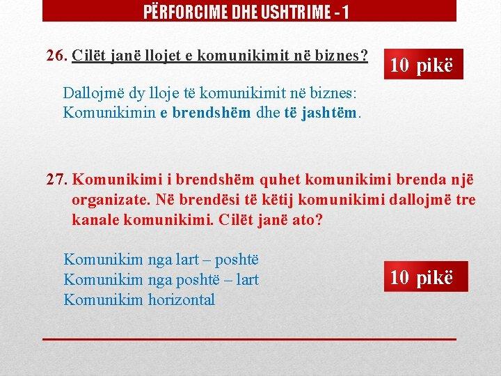 PËRFORCIME DHE USHTRIME - 1 26. Cilët janë llojet e komunikimit në biznes? 10
